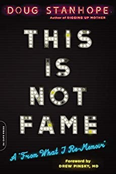 "This Is Not Fame: A ""From What I Re-Memoir"" by [Stanhope, Doug]"