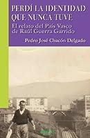 Perdí la identidad que nunca tuve: El Relato Del País Vasco De Raúl Guerra Garrido (Libros Abiertos)