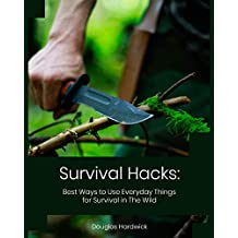 Survival Hacks: Best Ways to Use Everyday Things for Survival in The Wild