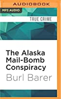 The Alaska Mail-Bomb Conspiracy