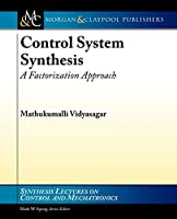 Control System Synthesis: A Factorization Approach (Synthesis Lectures on Control and Mechatronics)