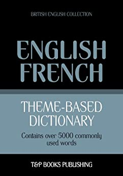 English-French Theme-Based Dictionary - 5000 Words: British English Collection by [Taranov, Andrey]