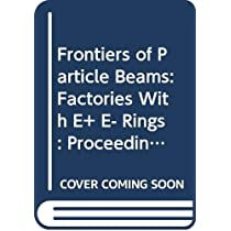 Frontiers of Particle Beams: Factories With E+ E- Rings : Proceedings of a Topical Course Held by the Joint Us-Cern School on Particle Accelerators A (Lecture Notes in Physics, 425)