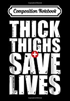 Composition Notebook: Thick Thighs Save Lives Funny Fitness, Journal 6 x 9, 100 Page Blank Lined Paperback Journal/Notebook