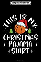 Composition Notebook: This Is My Christmas Pajama Santa Hat Basketball Gifts  Journal/Notebook Blank Lined Ruled 6x9 100 Pages