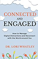 Connected and Engaged: How to Manage Digital Distractions and Reconnect with the World around You