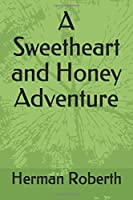 A Sweetheart and Honey Adventure