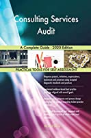 Consulting Services Audit A Complete Guide - 2020 Edition