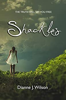 Shackles: The truth will set you free by [Wilson, Dianne J.]