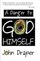 A Danger to God Himself