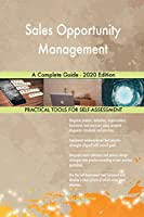Sales Opportunity Management A Complete Guide - 2020 Edition