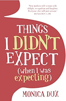 Things I Didn't Expect (When I Was Expecting) by [Dux, Monica]
