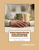 Solving Common Marriage Issues with Improved Communication Skills: How to get your point across better. How to listen better. [並行輸入品]