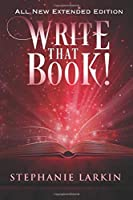 Write That Book! Extended Edition: The Guide On How To Write Any Book And Be A Successful Writer