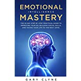 Emotional Intelligence Mastery: The 30 Day Step by Step Practical Guide to Improving your EQ, Building Social Skills,  and Taking your Life to The Next Level