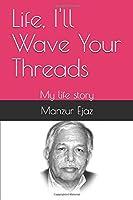Life, I'll Wave Your Threads: From Burjwala to Washington