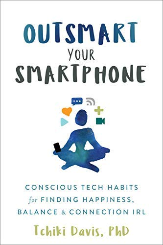 Outsmart Your Smartphone: Conscious Tech Habits for Finding Happiness, Balance, and Connection IRL (English Edition)