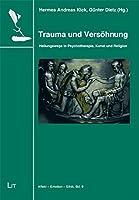 Trauma und Versoehnung: Heilungswege in Psychotherapie, Kunst und Religion