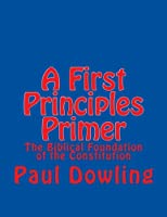 A First Principles Primer: The Biblical Foundation of the Constitution