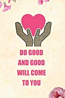 Do good and good will come to you: Blank Lined Journal Notebook Funny Social Worker Journal, social worker notebook, Ruled, Writing Book, Sarcastic Gag Journal, Social Worker Gifts