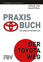 Praxisbuch - Der Toyota Weg: Fuer jedes Unternehmen. Das Begleitbuch zum Klassiker