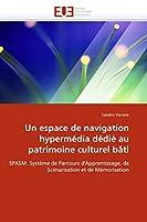 Un espace de navigation hypermédia dédié au patrimoine culturel bâti: SPASM: Système de Parcours d'Apprentissage, de Scénarisation et de Mémorisation (Omn.Univ.Europ.)