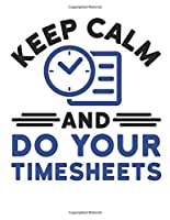 Keep Calm and Do Your Timesheets: Human Resources 2020 Weekly Planner (Jan 2020 to Dec 2020), Paperback 8.5 x 11, Calendar Schedule Organizer