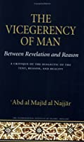 The Vicegerency of Man, Between Revelation and Reason: A Critique of the Dialectic of the Text, Reason, and Reality (Islamic Methodology)