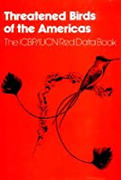 Threatened Birds of the Americas: The Icbp/Iucn Red Data Book