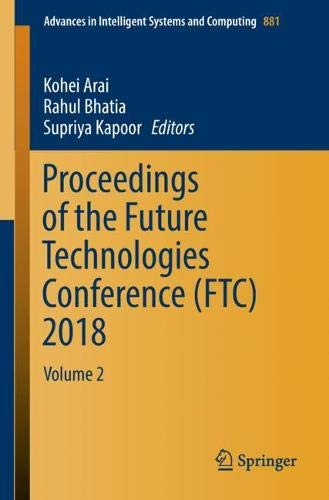 Download Proceedings of the Future Technologies Conference (FTC) 2018: Volume 2 (Advances in Intelligent Systems and Computing) 3030026825