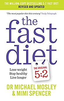 The Fast Diet: Revised and Updated: Lose weight, stay healthy, live longer by [Mosley, Dr Michael, Spencer, Mimi]