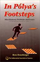 In Polya's Footsteps: Miscellaneous Problems and Essays (Dolciani Mathematical Expositions)