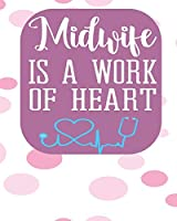 Midwife Is A Work of Heart: Blank Lined Journal, Notebook, Nurse Journal, Organizer, Practitioner Gift, Nurse Graduation Gift (Health Care Notebooks & Gifts)