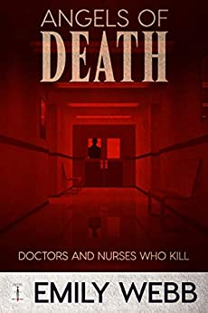 Angels of Death: Doctors and Nurses Who Kill by [Webb, Emily]