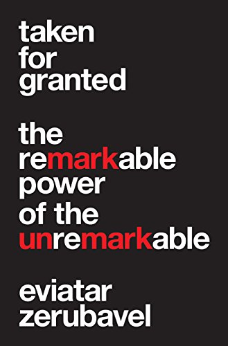 Taken for Granted: The Remarkable Power of the Unremarkable (Princeton University Press (WILDGuides))