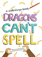 Dragons Can't Spell (A Sis&chrys Book)