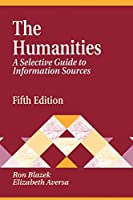 The Humanities: A Selective Guide to Information Sources (Library and Information Science Text Series)