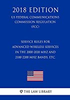 Service Rules for Advanced Wireless Services in the 2000-2020 MHz and 2180-2200 MHz Bands, Etc. (Us Federal Communications Commission Regulation) (Fcc) (2018 Edition)