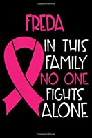 FREDA In This Family No One Fights Alone: Personalized Name Notebook/Journal Gift For Women Fighting Breast Cancer. Cancer Survivor / Fighter Gift for the Warrior in your life | Writing Poetry, Diary, Gratitude, Daily or Dream Journal.