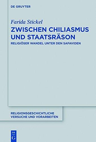 Zwischen Chiliasmus und Staatsräson: Religiöser Wandel unter den Safaviden (Religionsgeschichtliche Versuche und Vorarbeiten)