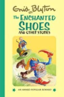 The Enchanted shoes and Other Stories (Enid Blyton's Popular Rewards Series 11)
