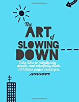 The Art of Slowing Down: Sketchbook/Notebook/Journal
