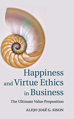 Download Happiness and Virtue Ethics in Business: The Ultimate Value Proposition 1107044634
