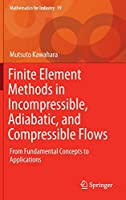 Finite Element Methods in Incompressible, Adiabatic, and Compressible Flows: From Fundamental Concepts to Applications (Mathematics for Industry)