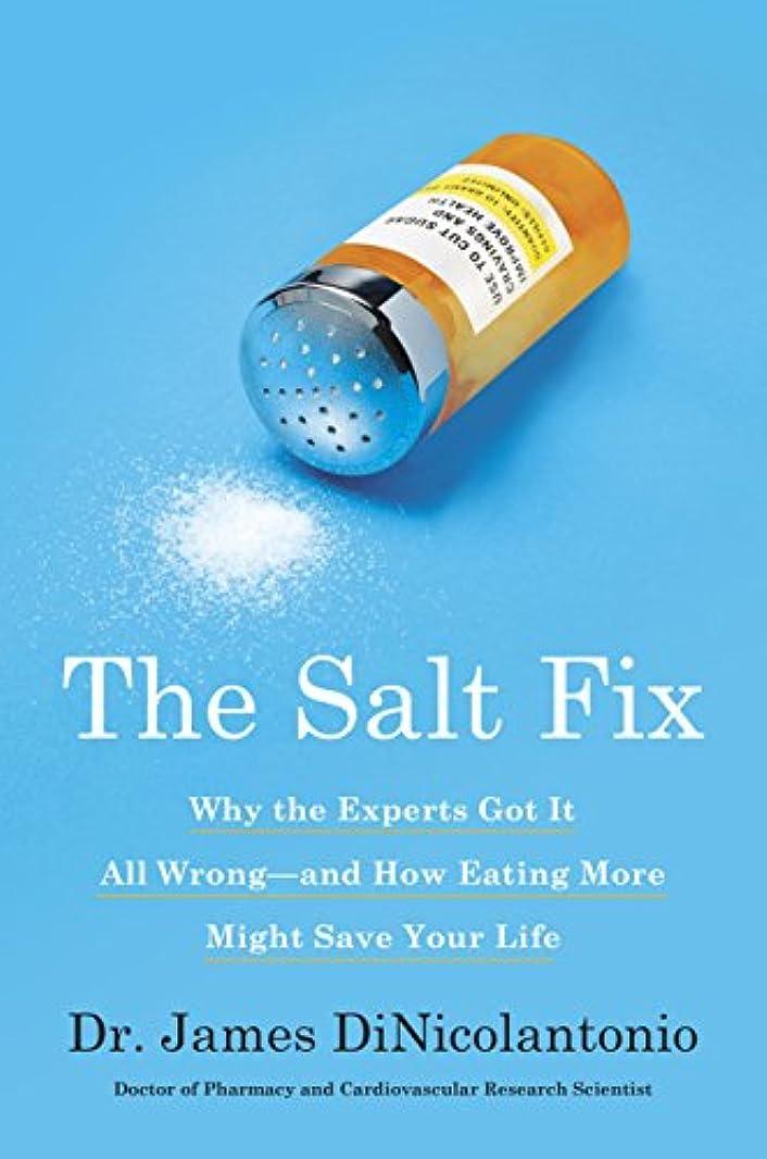 バイナリこっそりテロリストThe Salt Fix: Why the Experts Got It All Wrong--and How Eating More Might Save Your Life (English Edition)