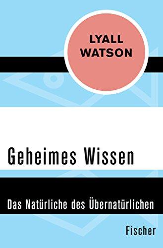 Geheimes Wissen: Das Natürliche des Übernatürlichen (German Edition)