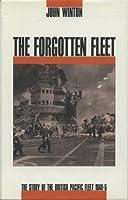 The Forgotten Fleet: Story of the British Pacific Fleet, 1944-45