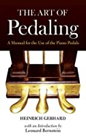 The Art of Pedaling: A Manual for the Use of the Piano Pedals (Dover Books on Music)
