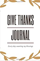 Give Thanks Journal: Every day counting my blessings one by one