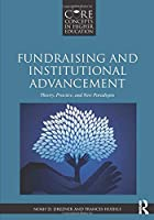 Fundraising and Institutional Advancement: Theory, Practice, and New Paradigms (Core Concepts in Higher Education)